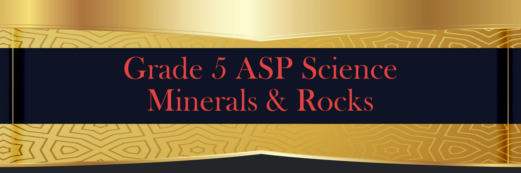 Grade 5 ASP Science : Minerals & Rocks